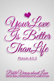 Beautiful Bible Quotes About Love Best Of YOUR LOVE IS BETTER THAN LIFE Beautiful Bible Quotes About LOVE