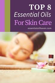 Top 8 Essential Oils For Skin Care Choose The Best Oils