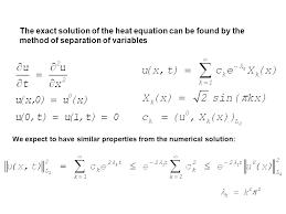 3 the exact solution of the heat equation can be found by the method of separation of variables we expect to have similar properties from the numerical