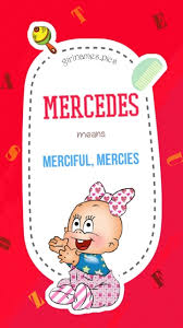 The name of emil jellineck's daughter. Meaning Of Mercedes Baby Name Mercedes Means Merciful Girlnames Pics