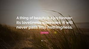 "A Thing Of Beauty Is A Joy Forever Quote Best Of John Keats Quote ""A Thing Of Beauty Is A Joy Forever Its"