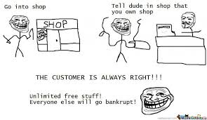 the customer is always right by mobstaz meme center the customer is always right