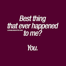 Cute Couple Quotes Best Thing That Ever Happened To Me You