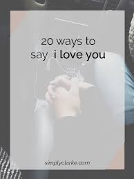 Love Quotes 40 Ways To Say I Love You Simply Clarke Awesome Quick I Love You Quotes