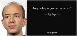 Jeff Bezos Quotes Mesmerizing Jeff Bezos Quote Are You Lazy Or Just Incompetent