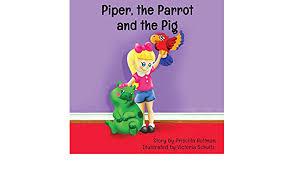 Piper, the Parrot and the Pig: Hoffman, Priscilla, Schultz, Victoria:  9781945058271: Amazon.com: Books