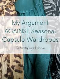 season al why i dont use seasonal capsule wardrobes the mostly simple life