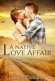 A Native Love Affair Supernatural Western Cowboy Ranch Romance Gorgeous Native Love