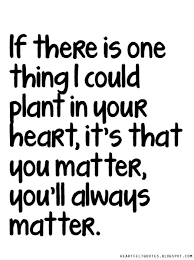 You Matter Quotes Cool You Matter Heartfelt Love And Life Quotes