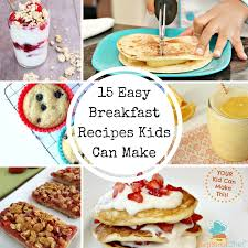 easy recipes for kids to make.  Easy 15 Easy Breakfast Recipes Kids Can Make On For To E