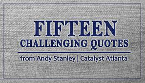 Andy Stanley Quotes Simple 48 Challenging Quotes From Andy Stanley Catalyst Atlanta