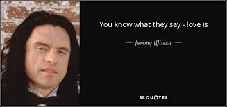 Tommy Wiseau Quote You Know What They Say Love Is Blind Adorable You Know What They Say Quotes