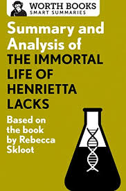 summary and analysis of the immortal life of henrietta lacks  summary and analysis of the immortal life of henrietta lacks based on the book by