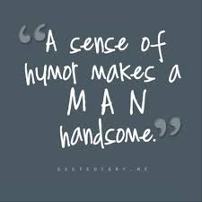 Sense Of Humor Quotes Extraordinary A Sense Of Humor Makes A Man Handsome Quotes A Day