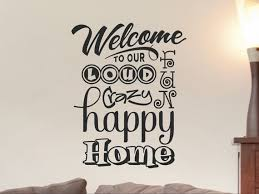 Happy Home Furniture Amazing Vinyl Wall Decal Welcome To Our Loud Fun Crazy Happy Home Etsy