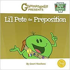 Lil Pete The Preposition Meet The Parts Of Speech Coert
