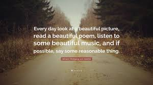 """Some Beautiful Quote Best of Johann Wolfgang Von Goethe Quote """"Every Day Look At A Beautiful"""