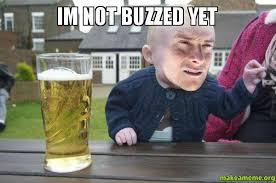 im not buzzed yet - Drunk Baby Bear Grylls | Make a Meme via Relatably.com