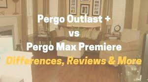 outlast plus vs max premiere whats the difference rob digital dad is pergo laminate flooring stair outlast is pergo laminate flooring n