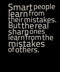 Learning From Mistakes Quotes Enchanting Smart People Learn From Their Mistakes But The Real Sharp Ones Learn