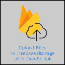 Upload Files To Firebase Storage With Javascript Time To Hack