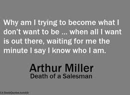 Death Of A Salesman Quotes 99 Amazing Why Am I Trying To Become What I Don't Want To Be When
