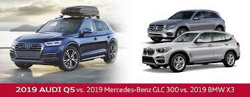2019 Audi Q5 Vs 2019 Mercedes Benz Glc 300 2019 Bmw X3 In