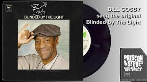 Who Sang Blinded By The Light Bill Cosby Originally Sang Blinded By The Light Preston Steves Daily Rush