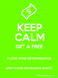 keep calm get a free flood zone determination and insurance