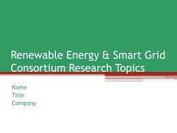 renewable energy smart grid consortium research topics 1 renewable energy smart grid consortium research topics title company