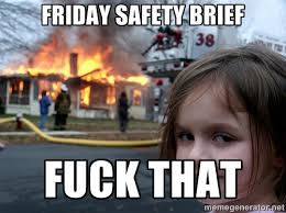 Friday safety brief Fuck that - Disaster Girl | Meme Generator via Relatably.com
