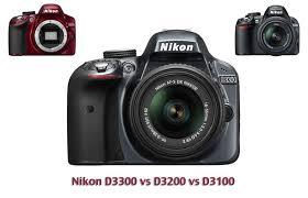 Nikon D3300 Vs D3200 Vs D3100 Which Camera Should You
