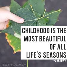 Childhood Is The Most Beautiful Of All Lifes Seasons Quote