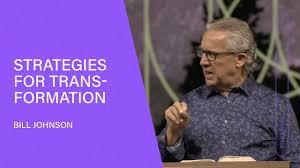 Strategies for Transformation - Bill Johnson (Full Sermon) | Bethel Church  - YouTube