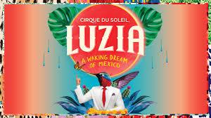 Cirque Du Soleil Luzia Tickets Event Dates Schedule
