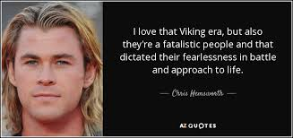 Viking Love Quotes Cool Chris Hemsworth Quote I Love That Viking Era But Also They're A