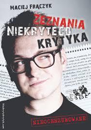 """""""Zeznania Niekrytego Krytyka"""" Maciej Frączyk - recenzja"""