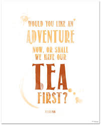 Tea Quote Poster Peter Pan Adventure Now Or Tea First