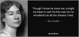 Sara Teasdale Quote Though I Know He Loves Me Tonight My Heart Is Mesmerizing The Heart Know Who He Loves