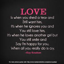 Love Hurts Quotes Cool Love Is When You Shed A Tear And Still Want Him Sayings With Images