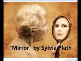 Mirror by Sylvia Plath              I love this poem       Poetry