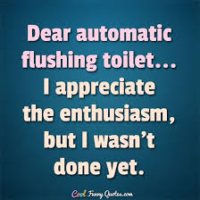 Enthusiasm Quotes Awesome Dear Automatic Flushing Toilet I Appreciate The Enthusiasm But I