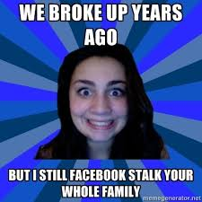 Stalker Ex-Girlfriend Meme. Hahaha describes my boyfriends ex ... via Relatably.com