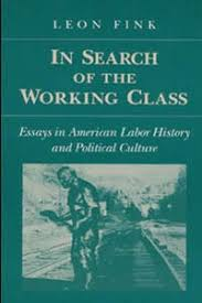 ui press leon fink in search of the working class essays in  cover for fink in search of the working class essays in american labor history