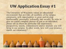 writing the college essay college essay personal statement  uw application essay 1 the university of wisconsin values an educational environment that provides all