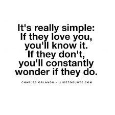 Simple I Love You Quotes It's really simple If they love you you'll know it If they don't 90