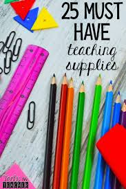 25 Must Have Teaching Supplies For The Classroom Tacky The
