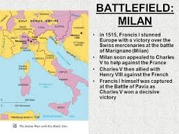charles v won a decisive victory battlefield milan in 1515 francis i stunned europe with a victory over the swiss