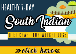 Diet Chart For Female For Weight Loss Healthy 7 Day South Indian Diet Chart For Weight Loss