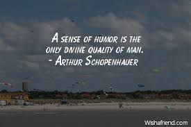 Sense Of Humor Quotes Interesting Arthur Schopenhauer Quote A Sense Of Humor Is The Only Divine